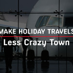 6 Tips to Make Your Holiday Travel a Little Less Crazy Town