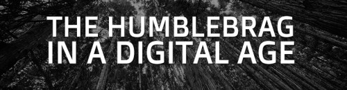 The Humblebrag in a Digital Age