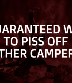 6 Guaranteed Ways to Piss Off Other Campers