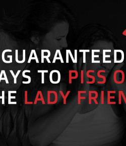 6 Guaranteed Ways to Piss off The Lady Friend