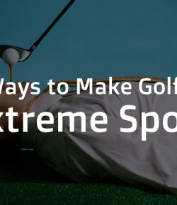 6 Ways to Make Golf an Extreme Sport