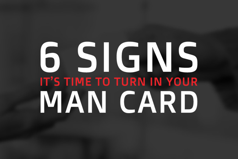 6 Signs Its Time To Turn In Your Man Card Outdoor Tech Blog